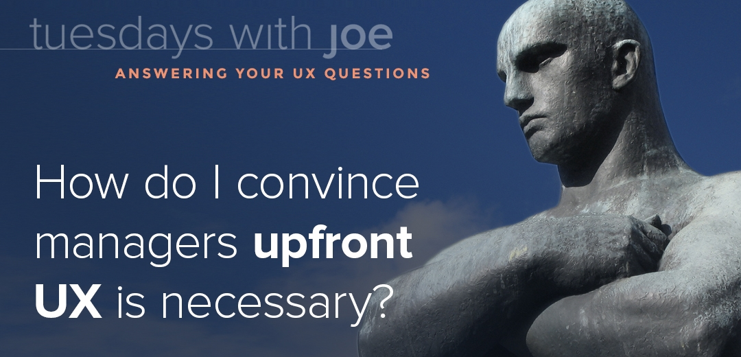 How do I convince managers that upfront UX is necessary? (Tuesdays with Joe, Episode 03)