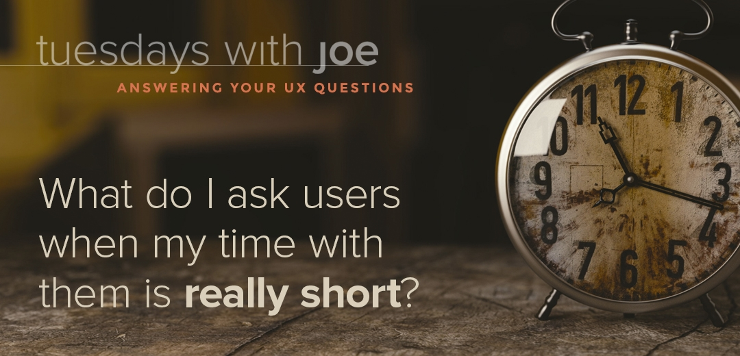 What do I ask users when my time with them is really short?