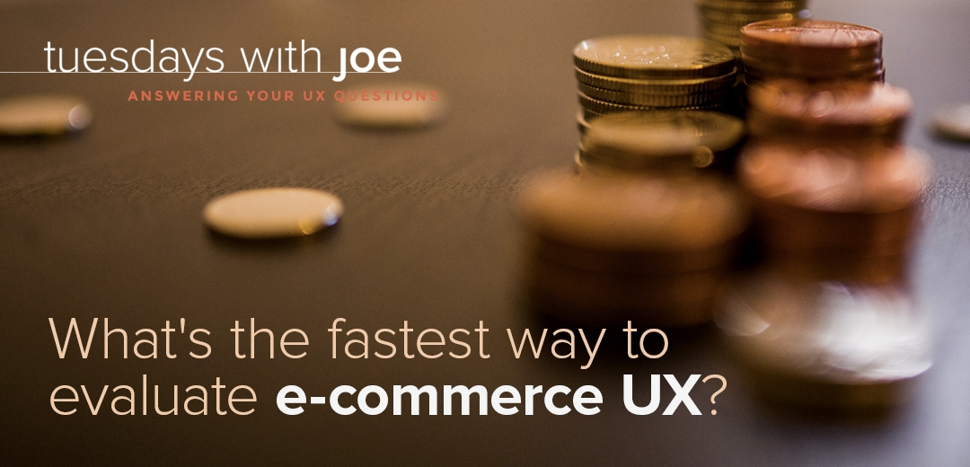 What's the fastest way to evaluate e-commerce UX? (Tuesdays with Joe, Episode 08)