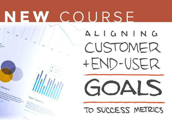 NEW COURSE: Aligning Customer and End-User Goals to Success Metrics